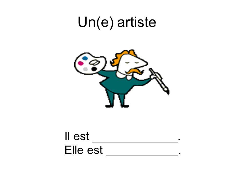 Un(e) artiste Il est _____________. Elle est ___________.