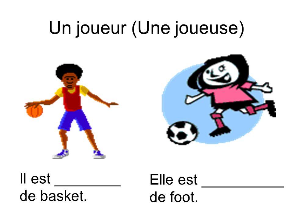 Un joueur (Une joueuse) Il est ________ de basket. Elle est __________ de foot.
