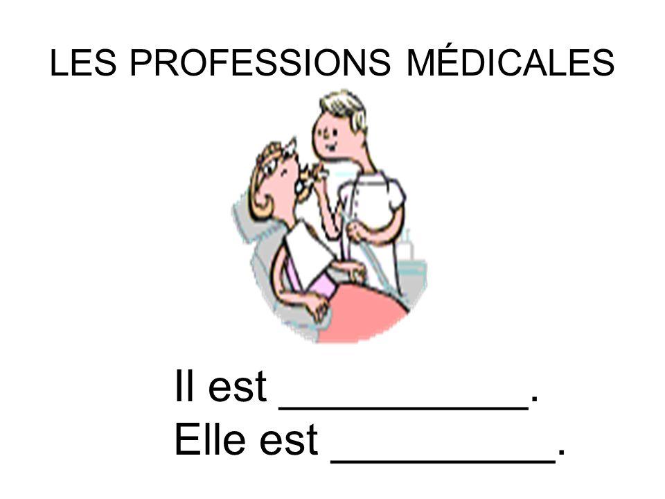 LES PROFESSIONS MÉDICALES Il est __________. Elle est _________.