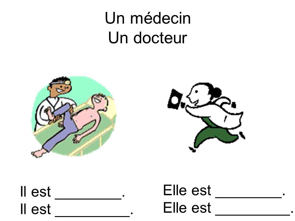 Un médecin Un docteur Il est ________. Il est _________. Elle est ________. Elle est _________.