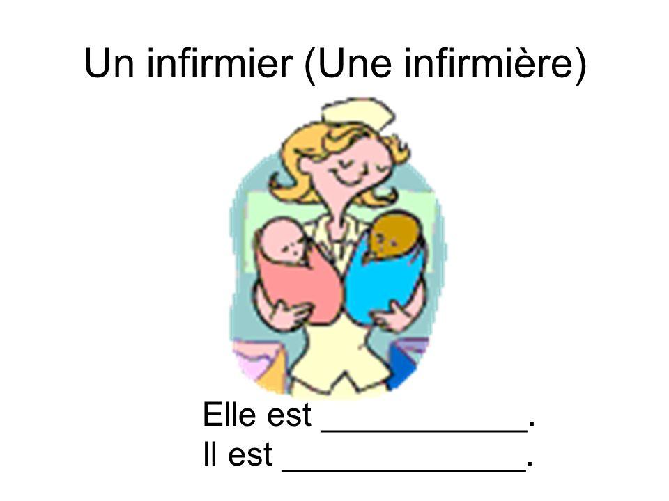 Un infirmier (Une infirmière) Elle est ___________. Il est _____________.