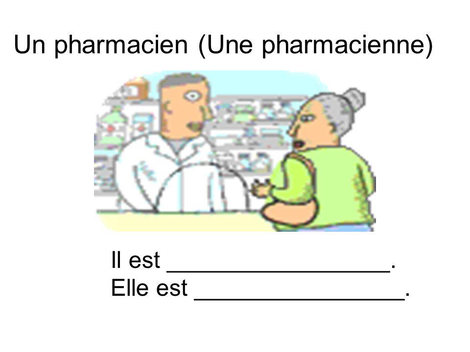 Un pharmacien (Une pharmacienne) Il est _________________. Elle est ________________.