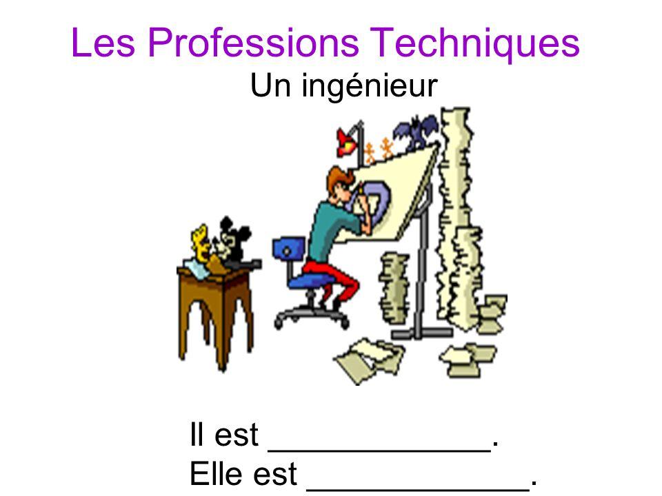 Les Professions Techniques Un ingénieur Il est ____________. Elle est ____________.