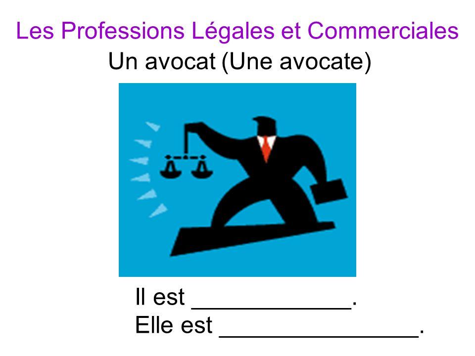 Les Professions Légales et Commerciales Il est ____________.