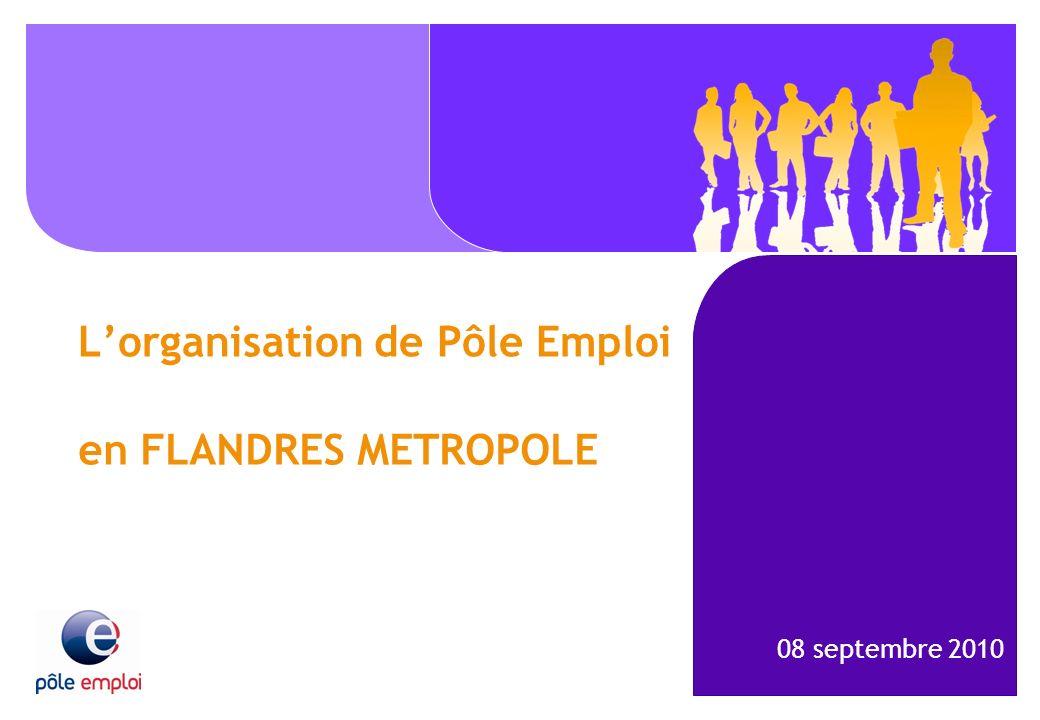 Lorganisation de Pôle Emploi en FLANDRES METROPOLE 08 septembre 2010