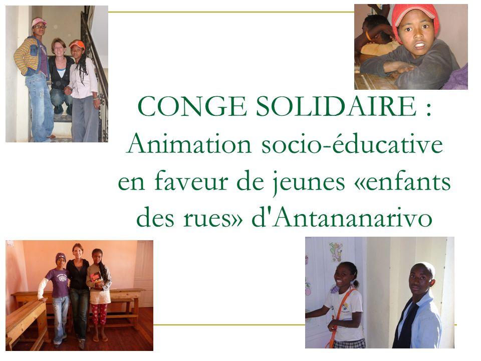1 CONGE SOLIDAIRE : Animation socio-éducative en faveur de jeunes «enfants des rues» d'Antananarivo