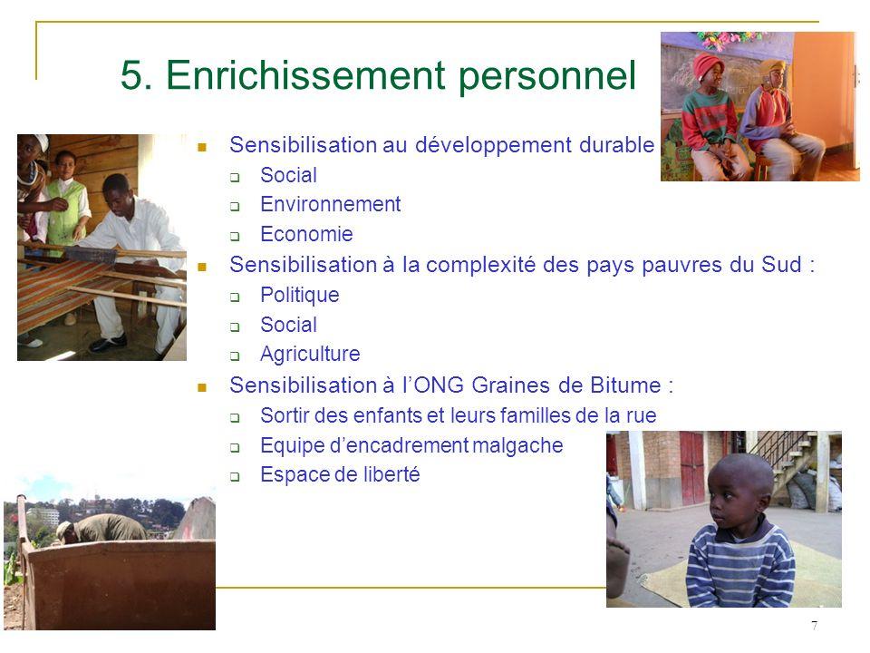 7 5. Enrichissement personnel Sensibilisation au développement durable : Social Environnement Economie Sensibilisation à la complexité des pays pauvre