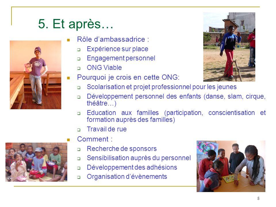 8 5. Et après… Rôle dambassadrice : Expérience sur place Engagement personnel ONG Viable Pourquoi je crois en cette ONG: Scolarisation et projet profe