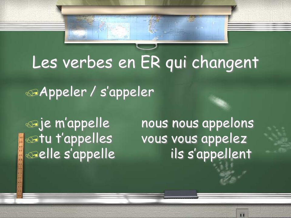 boot verbs / appeler/sappeler je mappelle tu tappelles elle sappelle nous nous appelons vous vous appelez ils sappellent the 4 in the boot are alike nous & vous resemble the infinitive