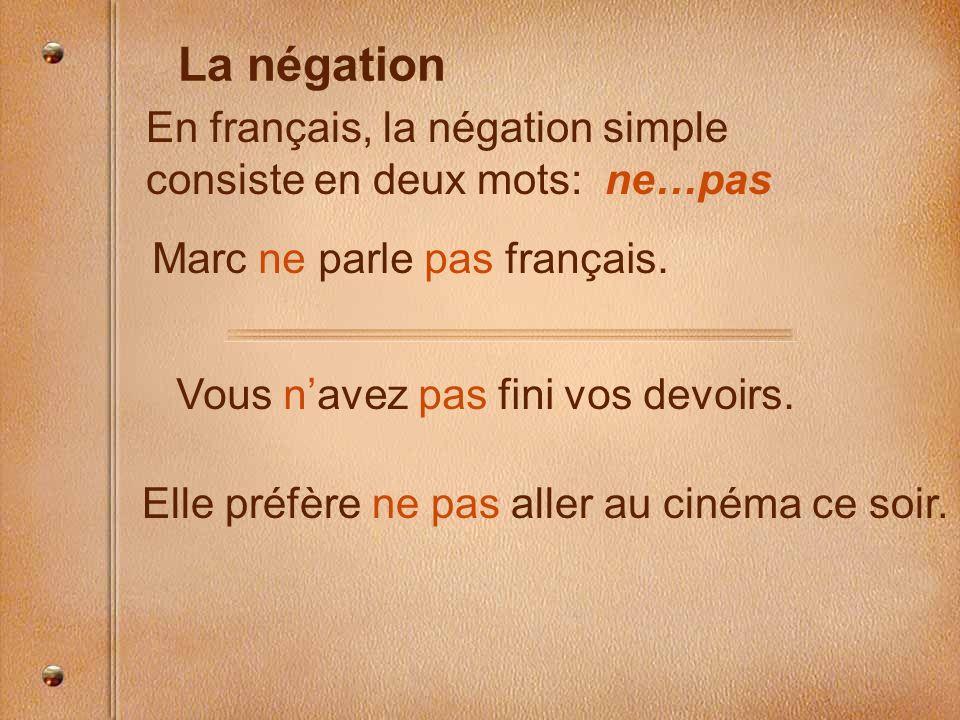 La négation En français, la négation simple consiste en deux mots: ne…pas Marc ne parle pas français. Vous navez pas fini vos devoirs. Elle préfère ne