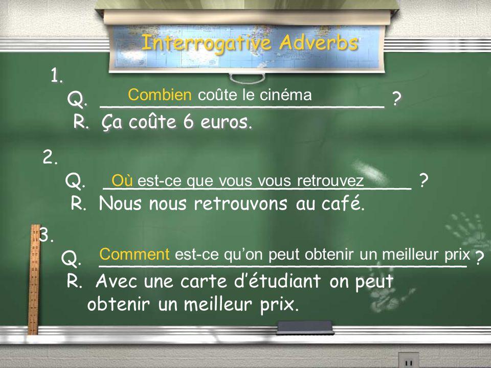 Interrogative Adverbs 1. Q. ________________________ .