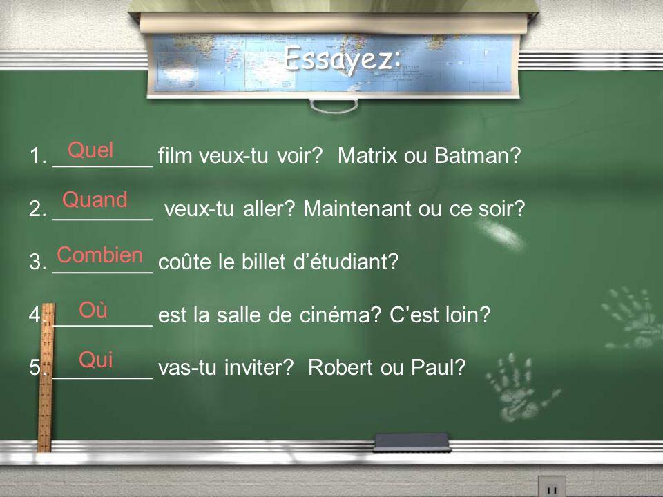 Essayez: 1. ________ film veux-tu voir. Matrix ou Batman.
