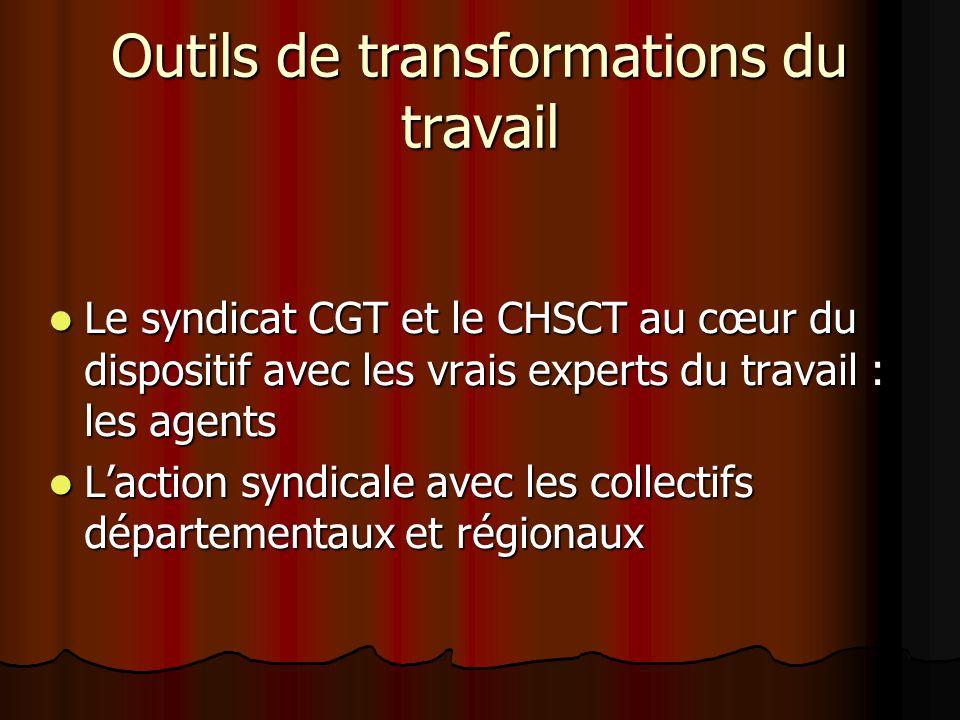 Outils de transformations du travail Le syndicat CGT et le CHSCT au cœur du dispositif avec les vrais experts du travail : les agents Le syndicat CGT