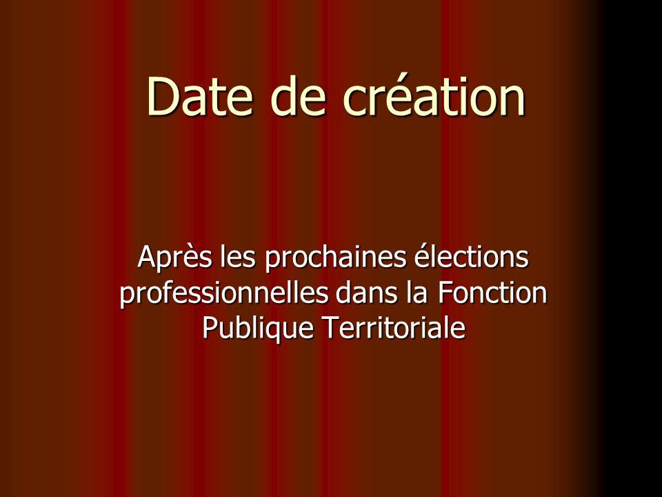 Date de création Après les prochaines élections professionnelles dans la Fonction Publique Territoriale
