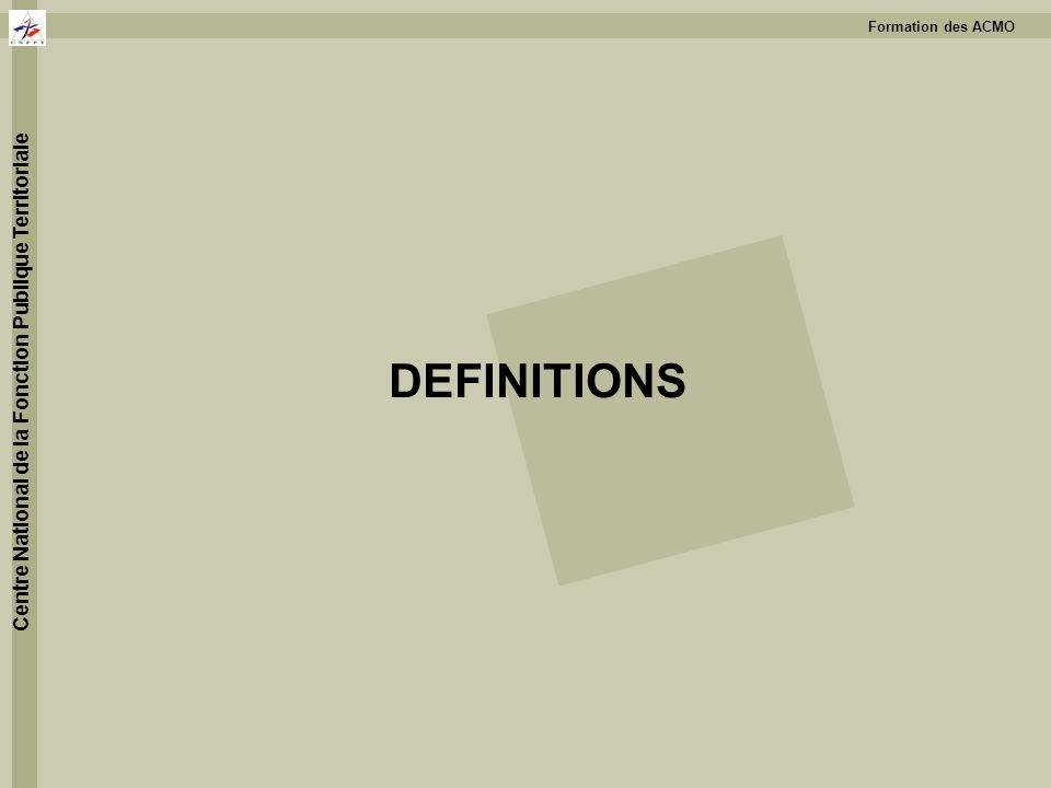 Formation des ACMO Centre National de la Fonction Publique Territoriale DEFINITIONS