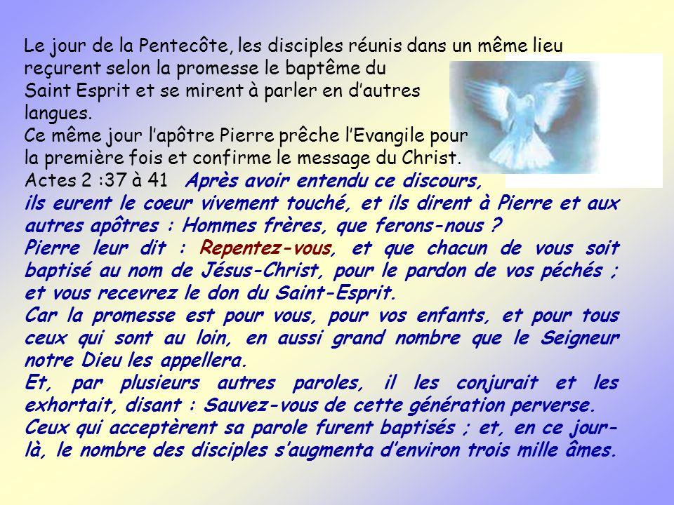 Le jour de la Pentecôte, les disciples réunis dans un même lieu reçurent selon la promesse le baptême du Saint Esprit et se mirent à parler en dautres