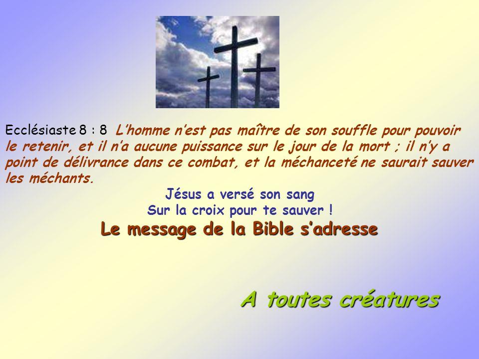 Ecclésiaste 8 : 8 Lhomme nest pas maître de son souffle pour pouvoir le retenir, et il na aucune puissance sur le jour de la mort ; il ny a point de d
