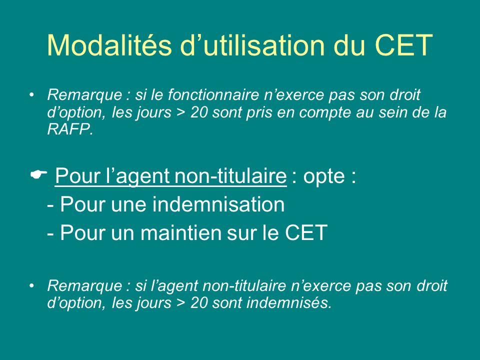 Modalités dutilisation du CET Remarque : si le fonctionnaire nexerce pas son droit doption, les jours > 20 sont pris en compte au sein de la RAFP. Pou