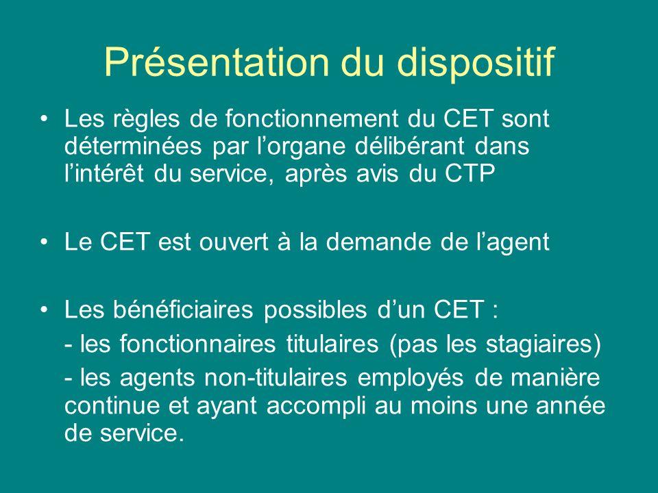 Présentation du dispositif Les règles de fonctionnement du CET sont déterminées par lorgane délibérant dans lintérêt du service, après avis du CTP Le