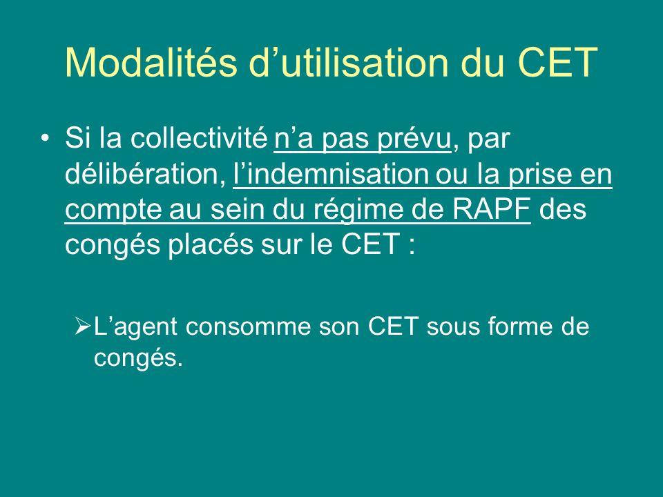 Modalités dutilisation du CET Si la collectivité na pas prévu, par délibération, lindemnisation ou la prise en compte au sein du régime de RAPF des co