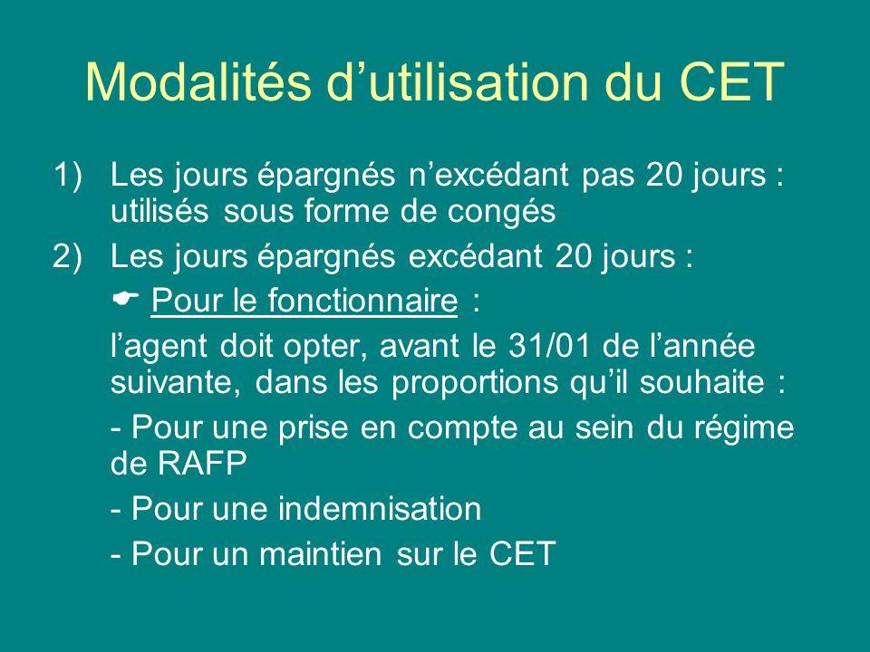 Modalités dutilisation du CET Remarque : si le fonctionnaire nexerce pas son droit doption, les jours > 20 sont pris en compte au sein de la RAFP.