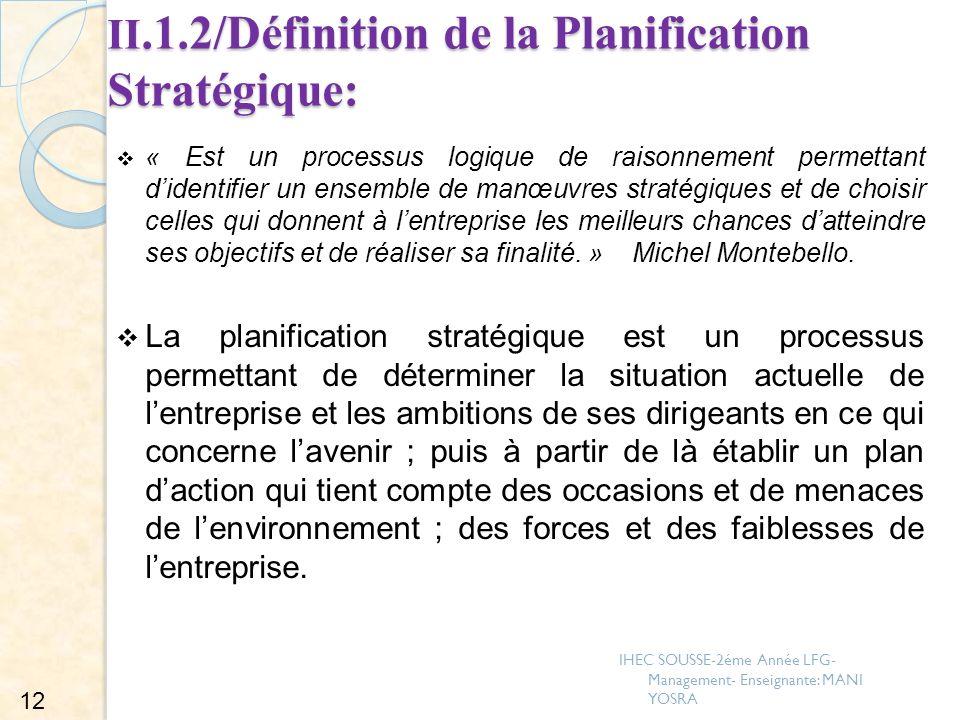 II.1.2/Définition de la Planification Stratégique: « Est un processus logique de raisonnement permettant didentifier un ensemble de manœuvres stratégi