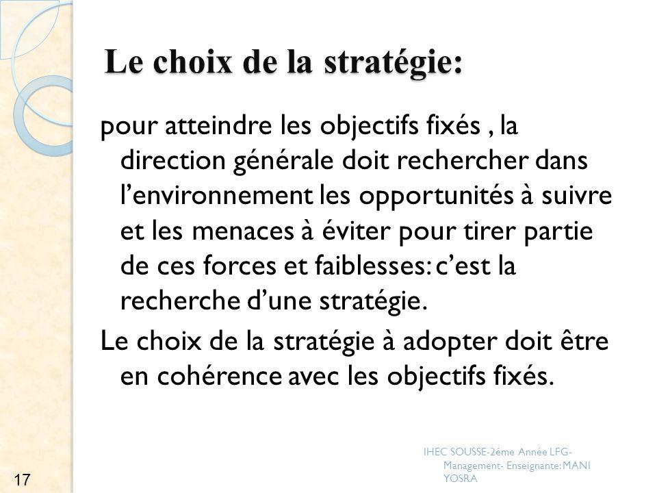 Le choix de la stratégie: pour atteindre les objectifs fixés, la direction générale doit rechercher dans lenvironnement les opportunités à suivre et l