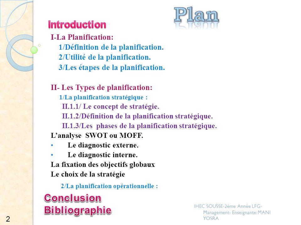 І-La Planification: 1/Définition de la planification. 2/Utilité de la planification. 3/Les étapes de la planification. II- Les Types de planification: