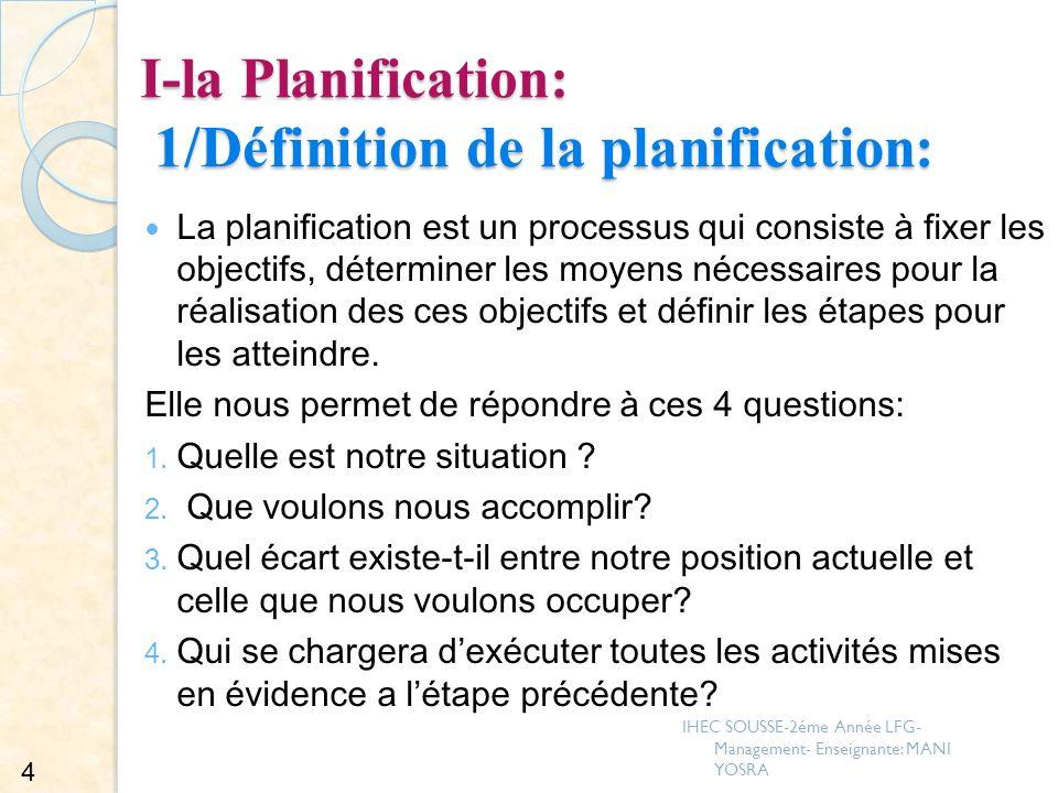 І-la Planification: 1/Définition de la planification: La planification est un processus qui consiste à fixer les objectifs, déterminer les moyens néce