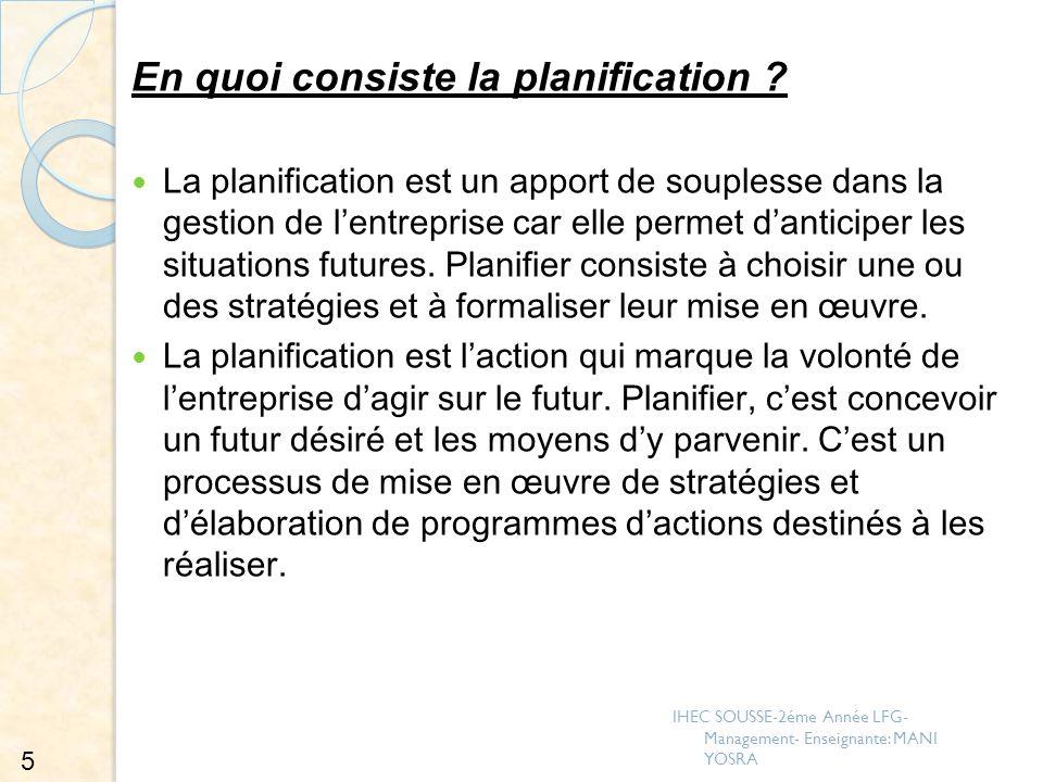 En quoi consiste la planification ? La planification est un apport de souplesse dans la gestion de lentreprise car elle permet danticiper les situatio