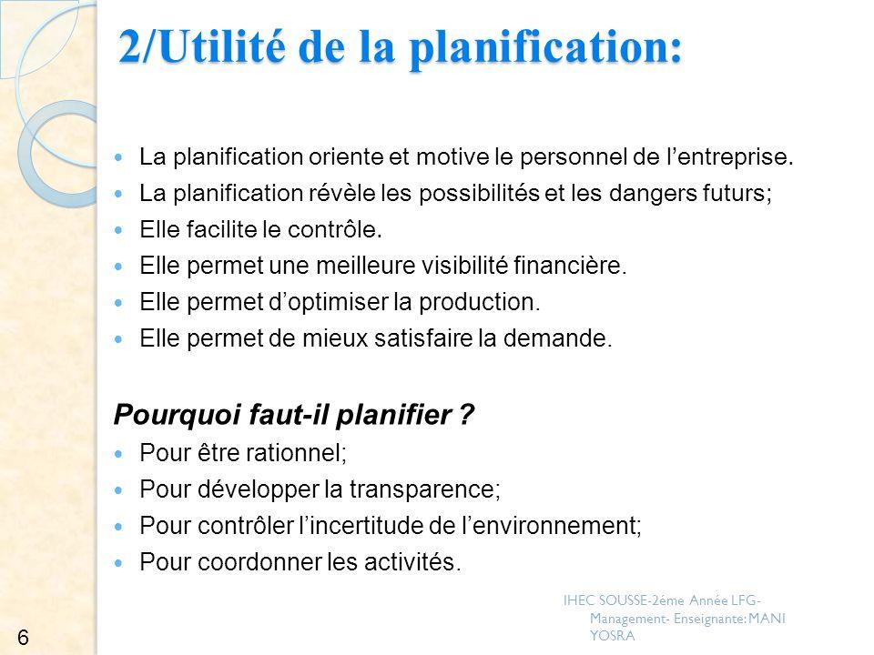 2/Utilité de la planification: La planification oriente et motive le personnel de lentreprise. La planification révèle les possibilités et les dangers