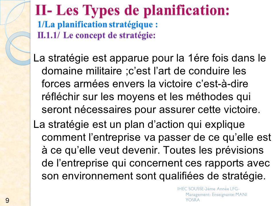 II- Les Types de planification: 1/La planification stratégique : II.1.1/ Le concept de stratégie: La stratégie est apparue pour la 1ére fois dans le d