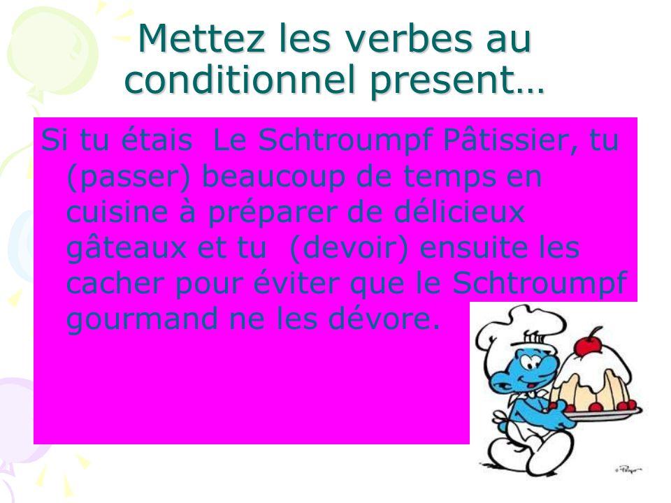 Mettez les verbes au conditionnel present… Si tu étais Le Schtroumpf Pâtissier, tu (passer) beaucoup de temps en cuisine à préparer de délicieux gâtea