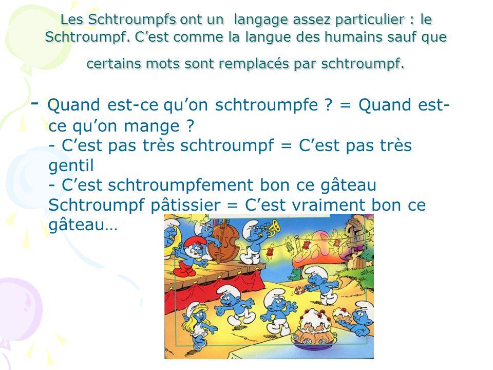 Les Schtroumpfs ont un langage assez particulier : le Schtroumpf. Cest comme la langue des humains sauf que certains mots sont remplacés par schtroump