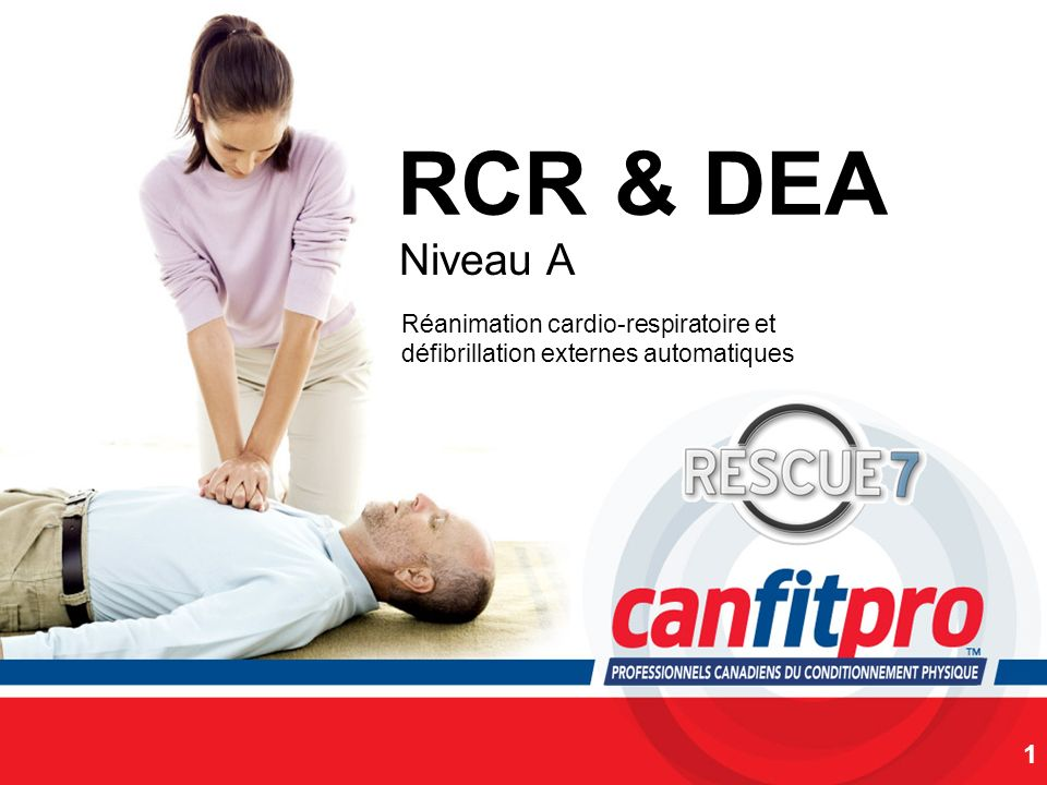CPR Course Level 1 RCR & DEA Niveau A 1 Réanimation cardio-respiratoire et défibrillation externes automatiques