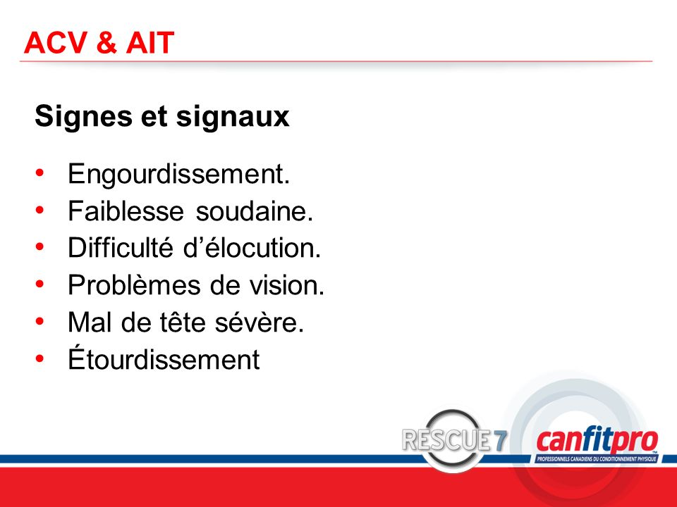CPR Course Level 1 ACV & AIT Signes et signaux Engourdissement. Faiblesse soudaine. Difficulté délocution. Problèmes de vision. Mal de tête sévère. Ét