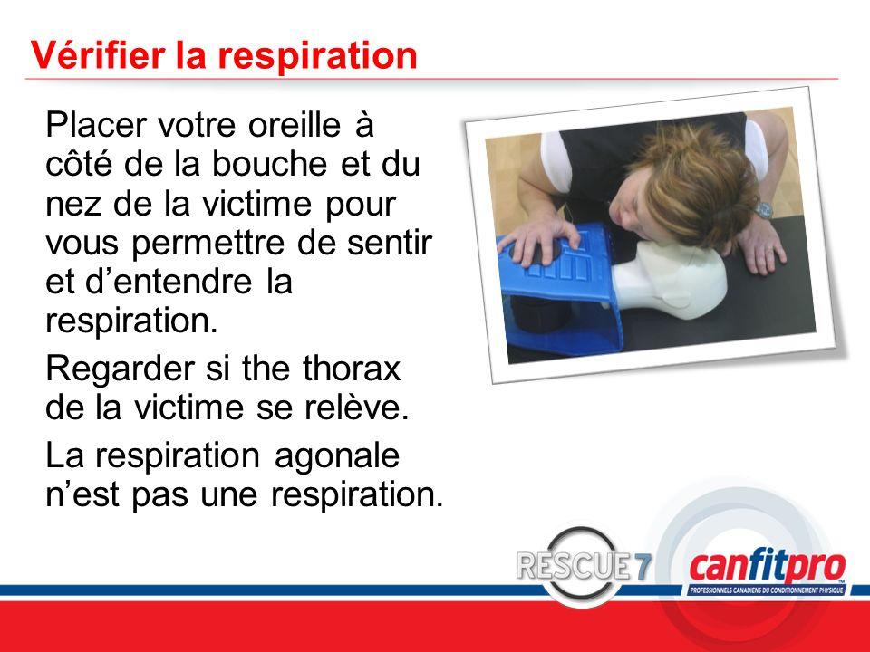 CPR Course Level 1 Vérifier la respiration Placer votre oreille à côté de la bouche et du nez de la victime pour vous permettre de sentir et dentendre