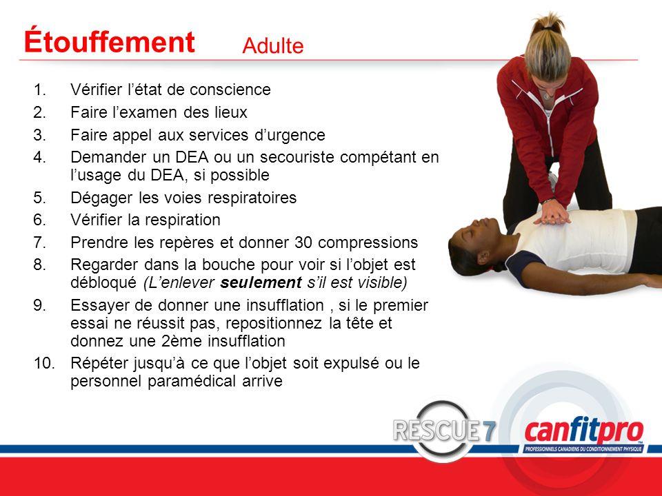 CPR Course Level 1 Étouffement 1.Vérifier létat de conscience 2.Faire lexamen des lieux 3.Faire appel aux services durgence 4.Demander un DEA ou un se