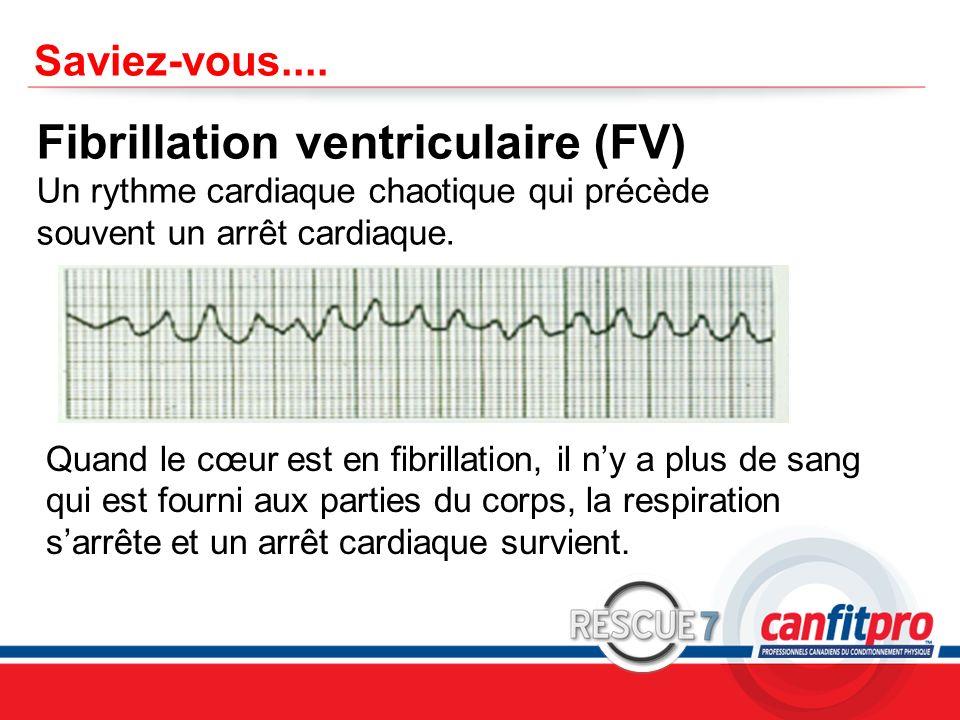 CPR Course Level 1 Saviez-vous.... Fibrillation ventriculaire (FV) Un rythme cardiaque chaotique qui précède souvent un arrêt cardiaque. Quand le cœur