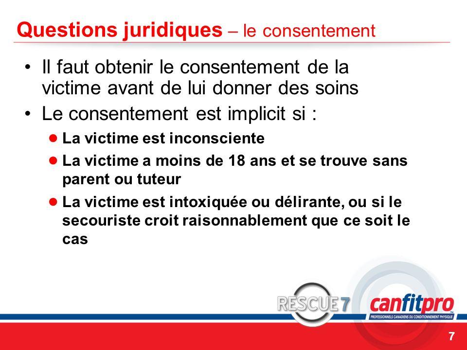 CPR Course Level 1 Questions juridiques – le consentement Il faut obtenir le consentement de la victime avant de lui donner des soins Le consentement