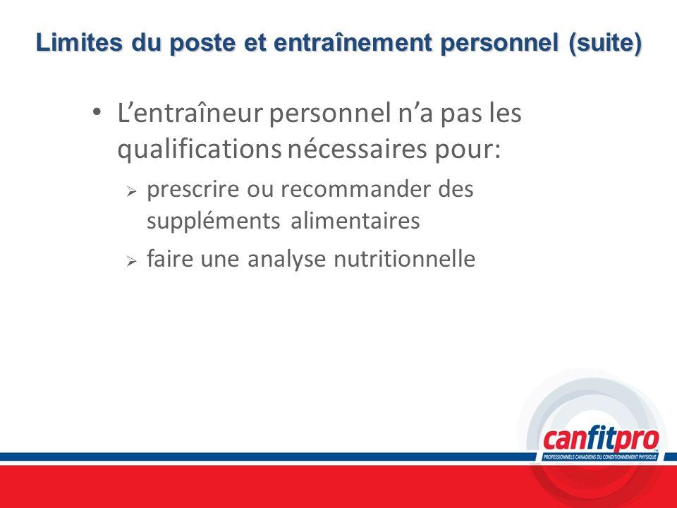 Limites du poste et entraînement personnel (suite) Lentraîneur personnel na pas les qualifications nécessaires pour: prescrire ou recommander des supp