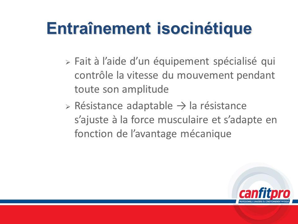 Entraînement isocinétique Fait à laide dun équipement spécialisé qui contrôle la vitesse du mouvement pendant toute son amplitude Résistance adaptable