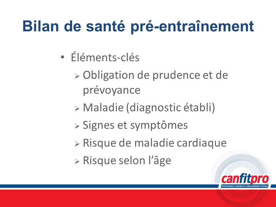 Bilan de santé pré-entraînement Éléments-clés Obligation de prudence et de prévoyance Maladie (diagnostic établi) Signes et symptômes Risque de maladi