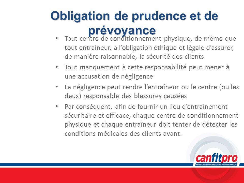Obligation de prudence et de prévoyance Tout centre de conditionnement physique, de même que tout entraîneur, a lobligation éthique et légale dassurer