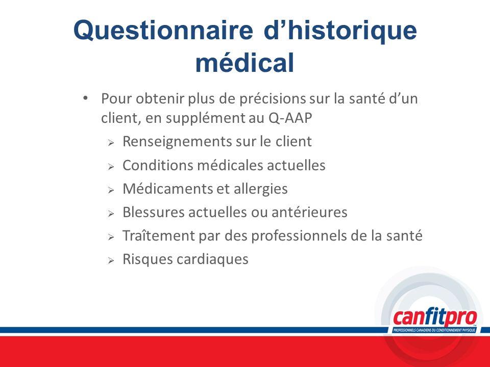 Questionnaire dhistorique médical Pour obtenir plus de précisions sur la santé dun client, en supplément au Q-AAP Renseignements sur le client Conditi
