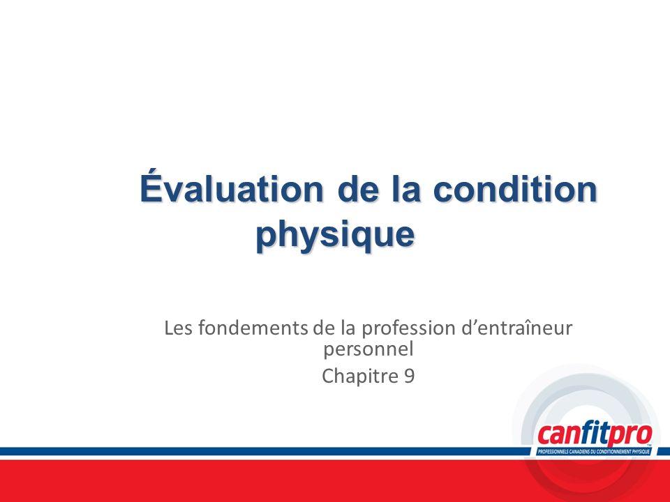 Évaluation de la condition physique Les fondements de la profession dentraîneur personnel Chapitre 9