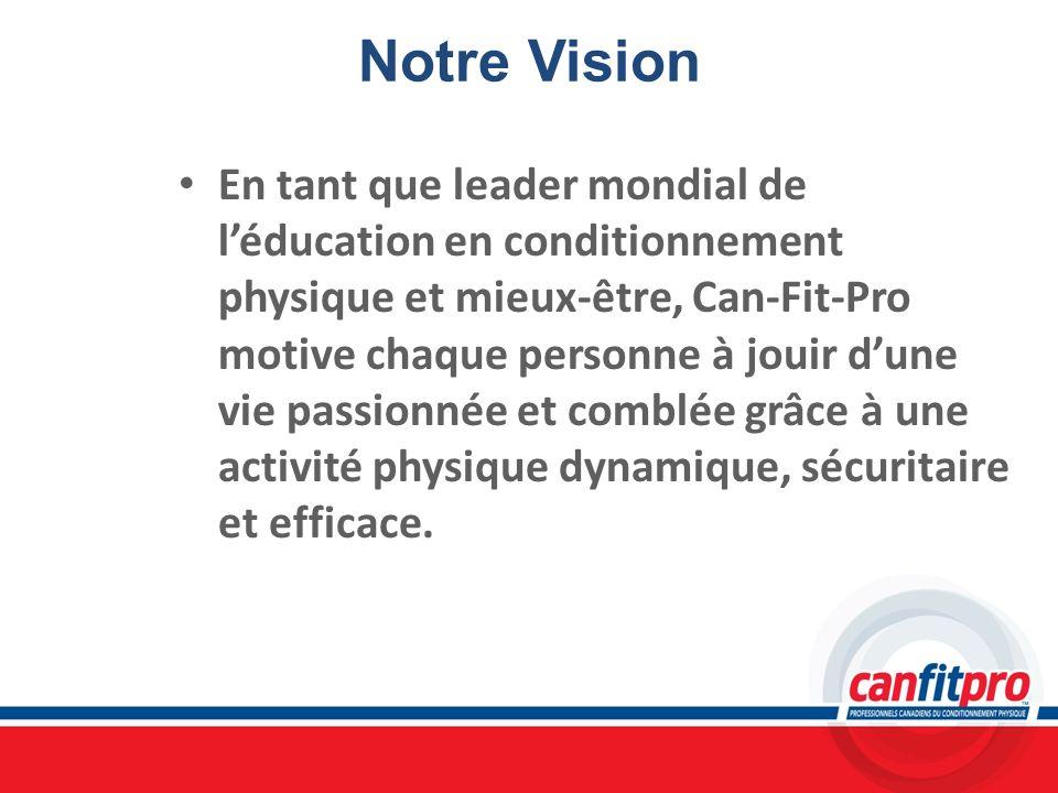 Notre Vision En tant que leader mondial de léducation en conditionnement physique et mieux-être, Can-Fit-Pro motive chaque personne à jouir dune vie p