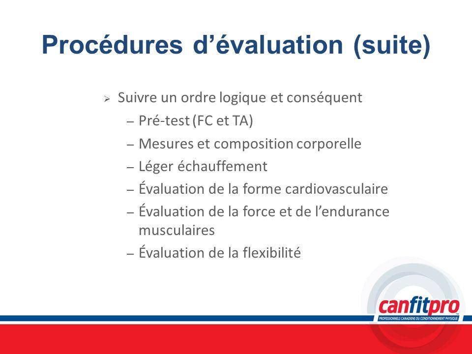 Procédures dévaluation (suite) Suivre un ordre logique et conséquent – Pré-test (FC et TA) – Mesures et composition corporelle – Léger échauffement –