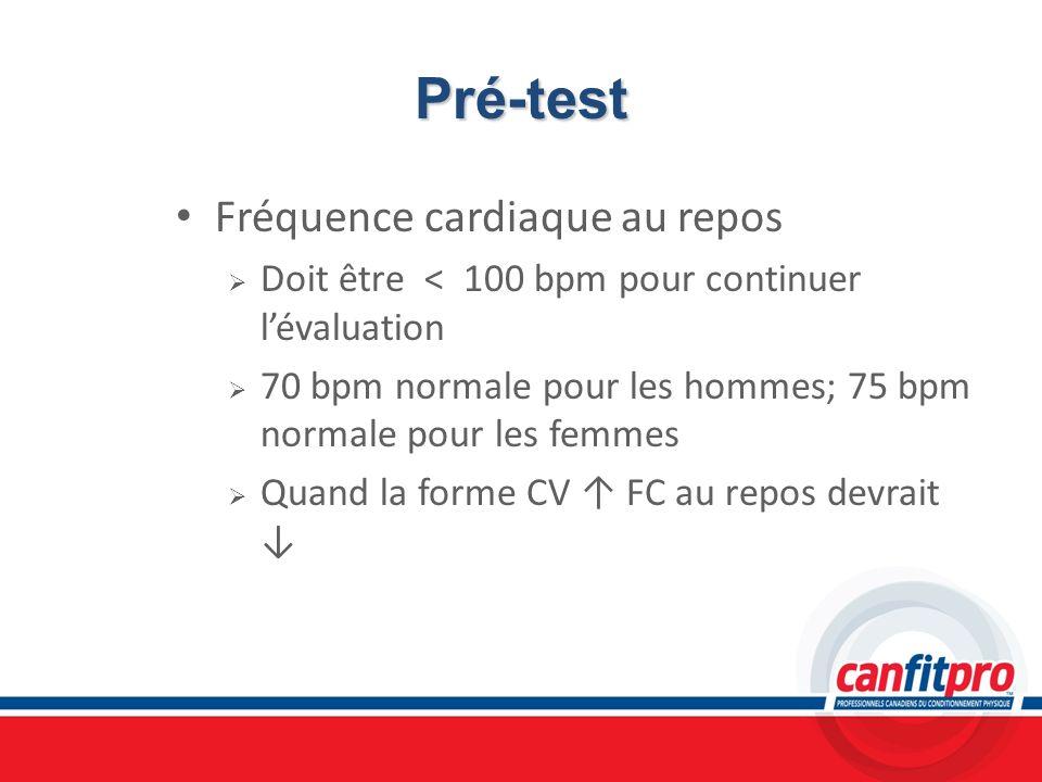 Pré-test Fréquence cardiaque au repos Doit être < 100 bpm pour continuer lévaluation 70 bpm normale pour les hommes; 75 bpm normale pour les femmes Qu