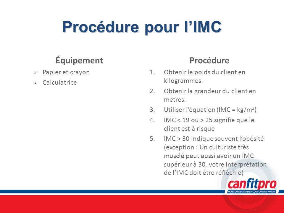 Procédure pour lIMC Équipement Papier et crayon Calculatrice Procédure 1. Obtenir le poids du client en kilogrammes. 2. Obtenir la grandeur du client